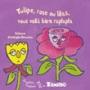 Tulipe, rose ou lilas, vous voilà bien raplapla